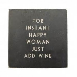 For instant happy woman just add wine - Wooden drinks coaster